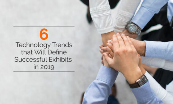 6 Technology Trends that Will Define Successful Exhibits in 2019