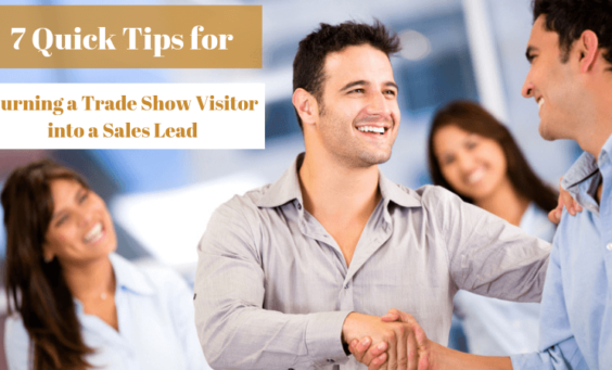 7 Quick Tips for Turning a Trade Show Visitor into a Sales Lead